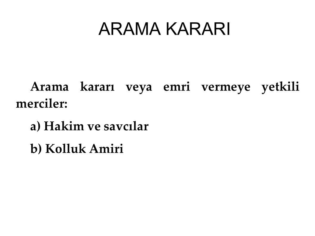 ARAMA KARARI Arama kararı veya emri vermeye yetkili merciler: