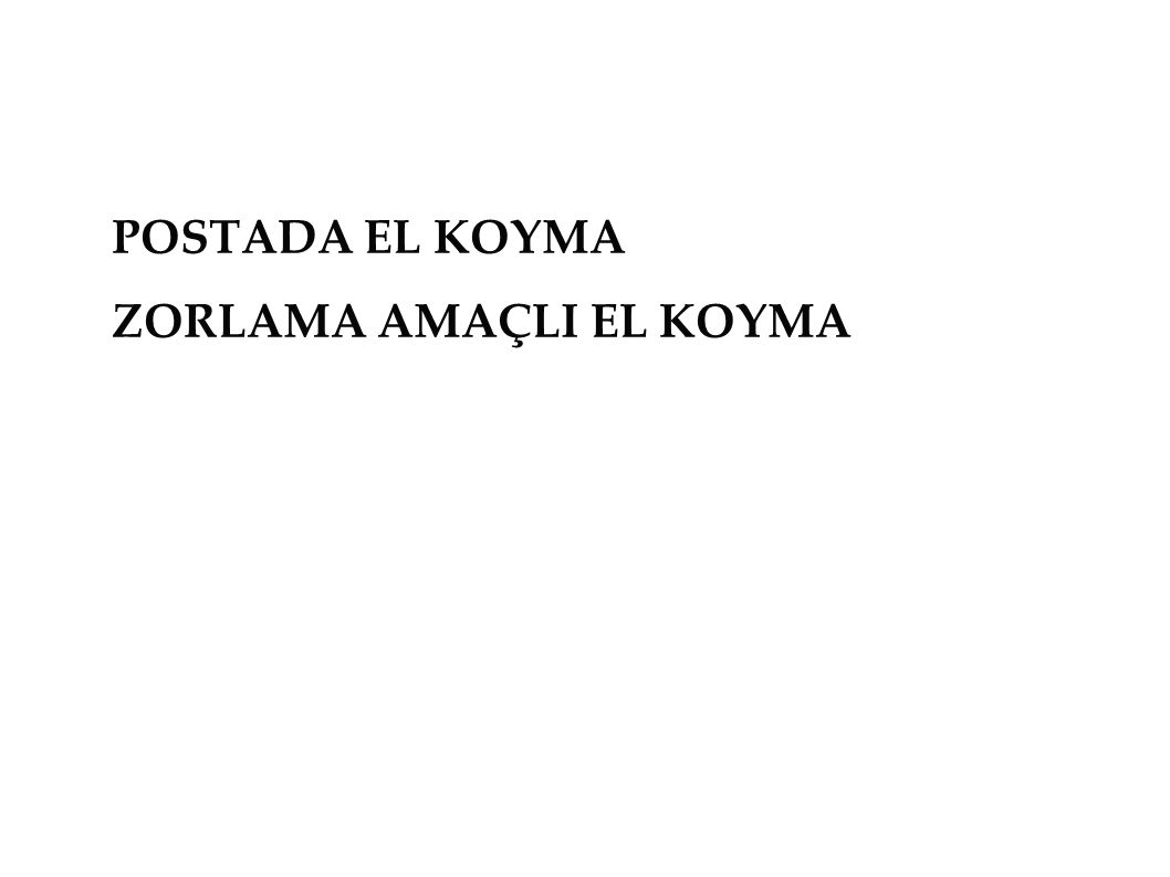 POSTADA EL KOYMA ZORLAMA AMAÇLI EL KOYMA