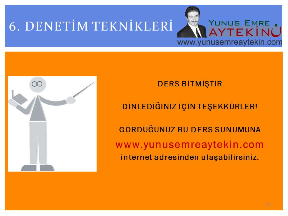 6. DENETİM TEKNİKLERİ www.yunusemreaytekin.com DERS BİTMİŞTİR