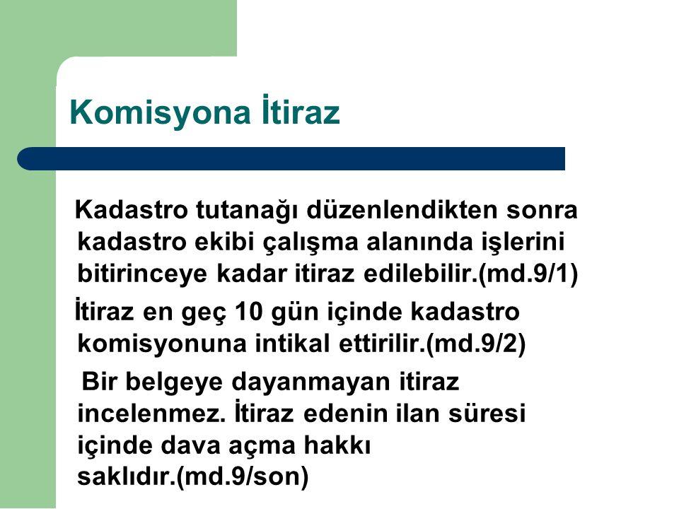 Komisyona İtiraz Kadastro tutanağı düzenlendikten sonra kadastro ekibi çalışma alanında işlerini bitirinceye kadar itiraz edilebilir.(md.9/1)