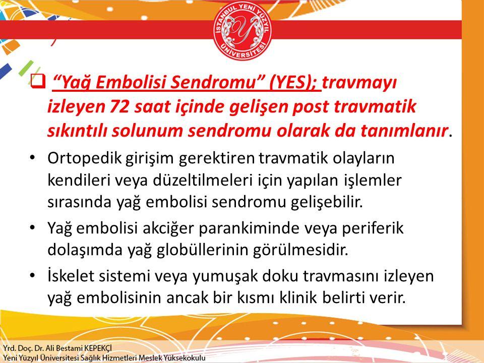 Yağ Embolisi Sendromu (YES); travmayı izleyen 72 saat içinde gelişen post travmatik sıkıntılı solunum sendromu olarak da tanımlanır.
