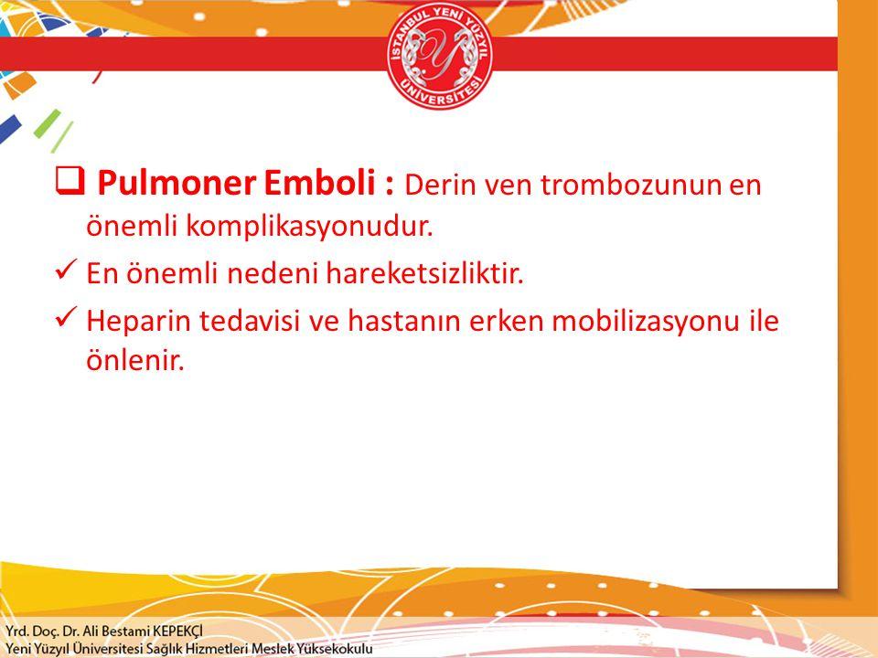 Pulmoner Emboli : Derin ven trombozunun en önemli komplikasyonudur.