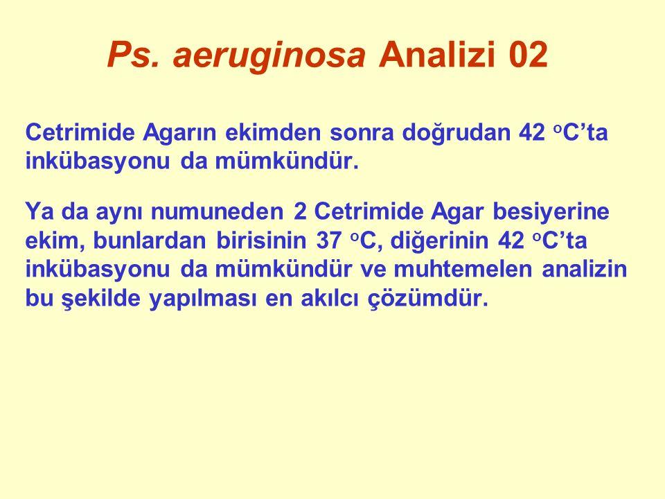Ps. aeruginosa Analizi 02 Cetrimide Agarın ekimden sonra doğrudan 42 oC'ta inkübasyonu da mümkündür.
