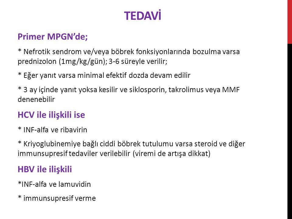 TEDAVİ Primer MPGN'de; HCV ile ilişkili ise HBV ile ilişkili