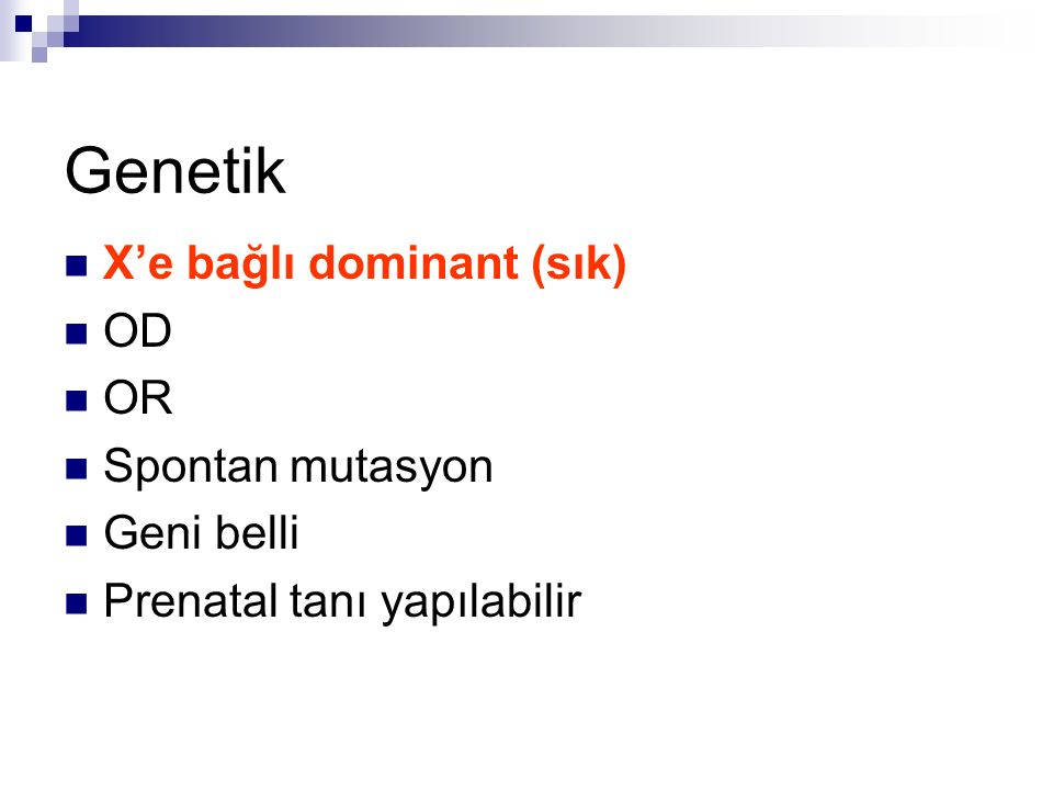 Genetik X'e bağlı dominant (sık) OD OR Spontan mutasyon Geni belli