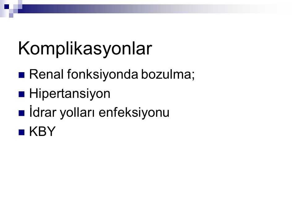 Komplikasyonlar Renal fonksiyonda bozulma; Hipertansiyon