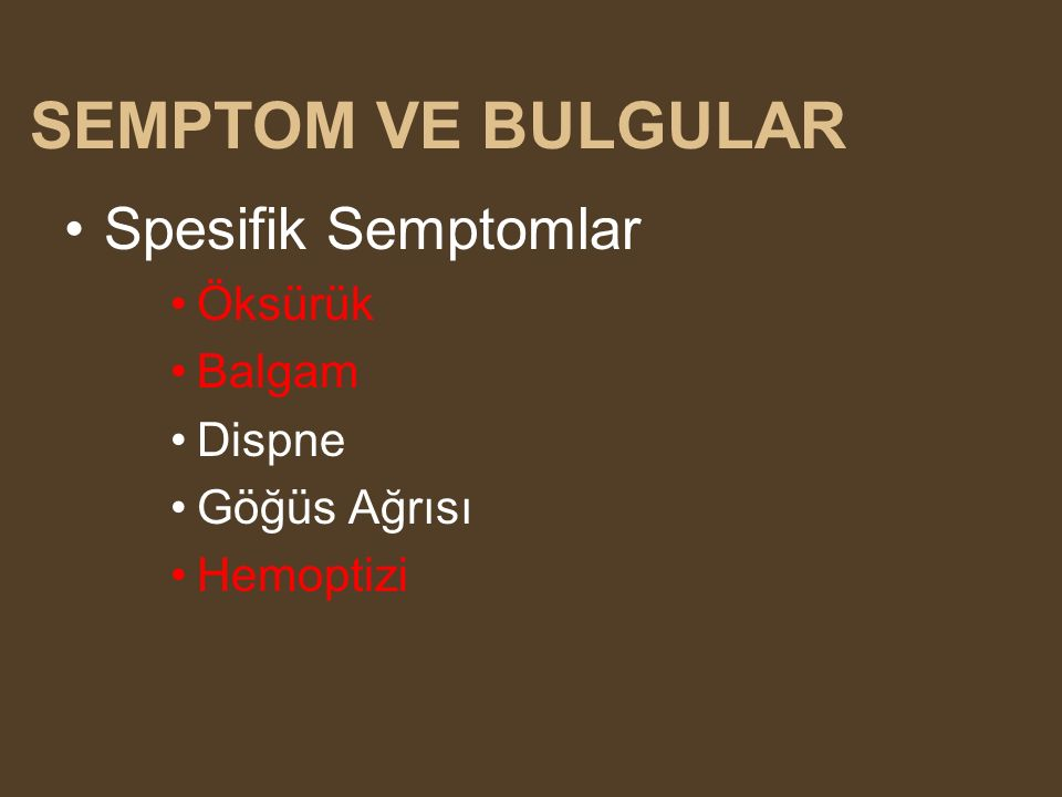 SEMPTOM VE BULGULAR Spesifik Semptomlar Öksürük Balgam Dispne