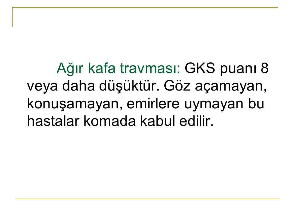 Ağır kafa travması: GKS puanı 8 veya daha düşüktür