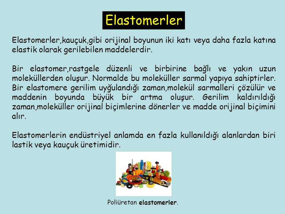 Elastomerler Elastomerler,kauçuk,gibi orijinal boyunun iki katı veya daha fazla katına elastik olarak gerilebilen maddelerdir.