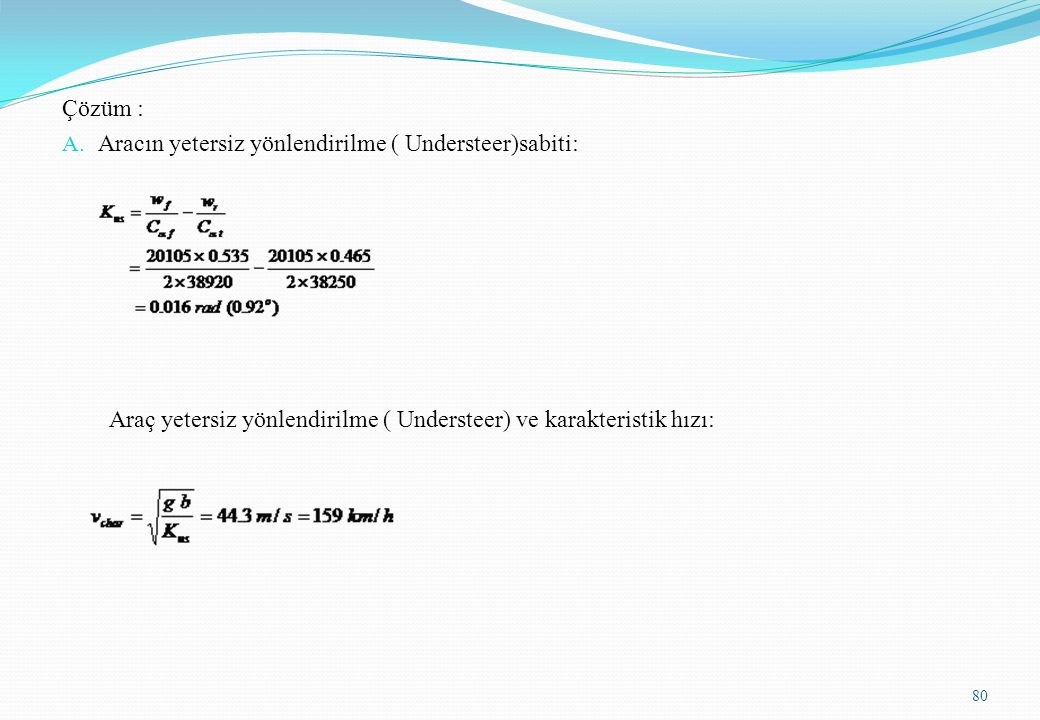 Çözüm : Aracın yetersiz yönlendirilme ( Understeer)sabiti: Araç yetersiz yönlendirilme ( Understeer) ve karakteristik hızı: