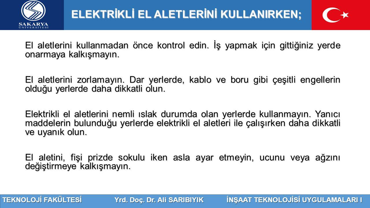 ELEKTRİKLİ EL ALETLERİNİ KULLANIRKEN;