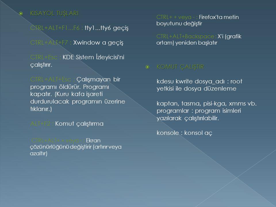 CTRL+ + veya - : Firefox ta metin boyutunu değiştir CTRL+ALT+Backspace : X i (grafik ortam) yeniden başlatır