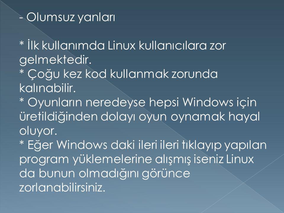 - Olumsuz yanları. İlk kullanımda Linux kullanıcılara zor gelmektedir