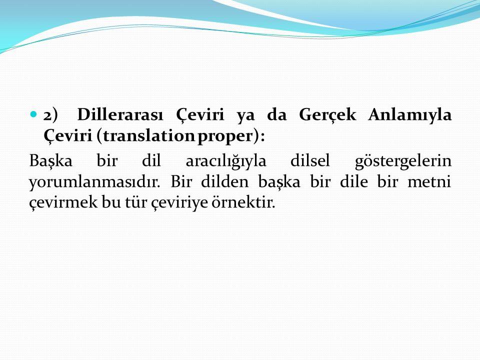 2) Dillerarası Çeviri ya da Gerçek Anlamıyla Çeviri (translation proper):