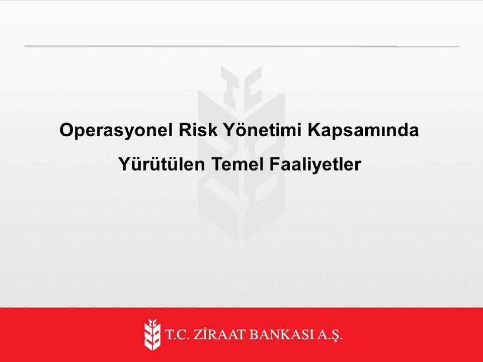 Operasyonel Risk Yönetimi Kapsamında Yürütülen Temel Faaliyetler