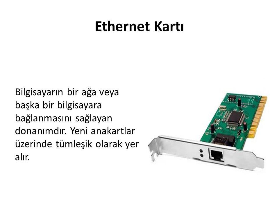 Ethernet Kartı Bilgisayarın bir ağa veya başka bir bilgisayara bağlanmasını sağlayan donanımdır.