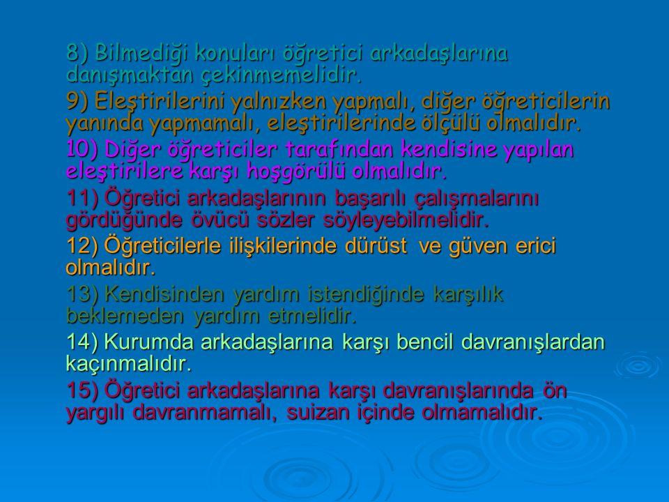 8) Bilmediği konuları öğretici arkadaşlarına danışmaktan çekinmemelidir.