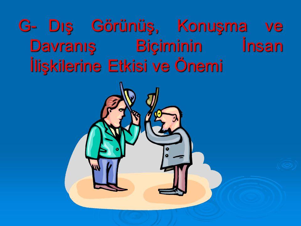 G- Dış Görünüş, Konuşma ve Davranış Biçiminin İnsan İlişkilerine Etkisi ve Önemi