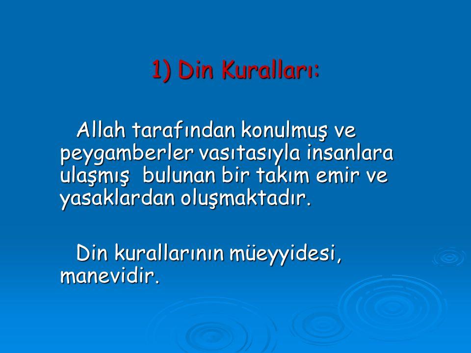 1) Din Kuralları: Allah tarafından konulmuş ve peygamberler vasıtasıyla insanlara ulaşmış bulunan bir takım emir ve yasaklardan oluşmaktadır.