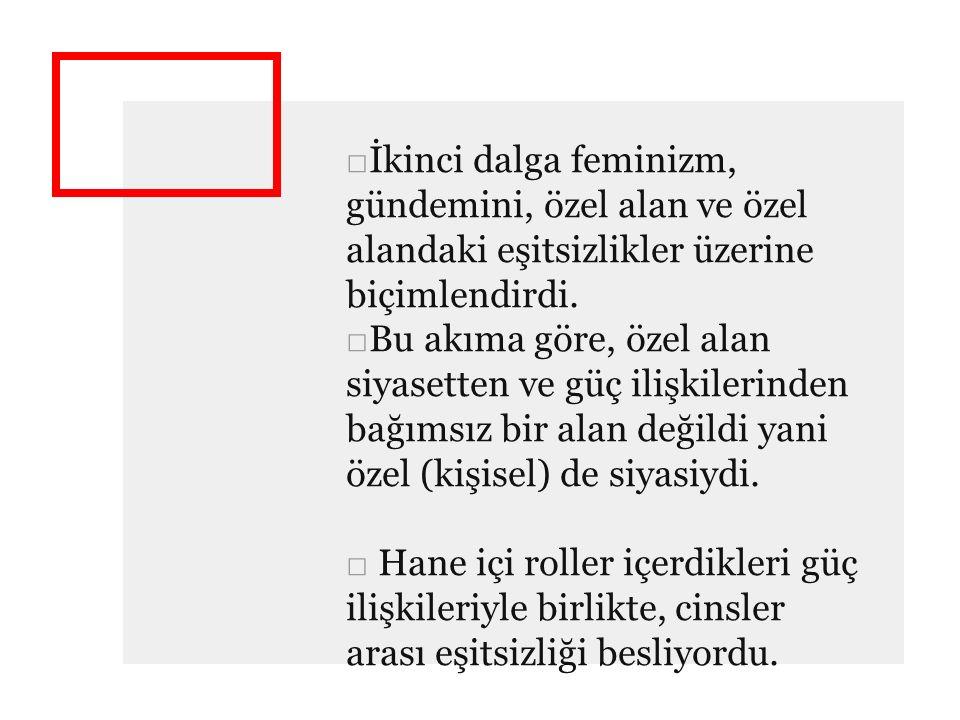 İkinci dalga feminizm, gündemini, özel alan ve özel alandaki eşitsizlikler üzerine biçimlendirdi.