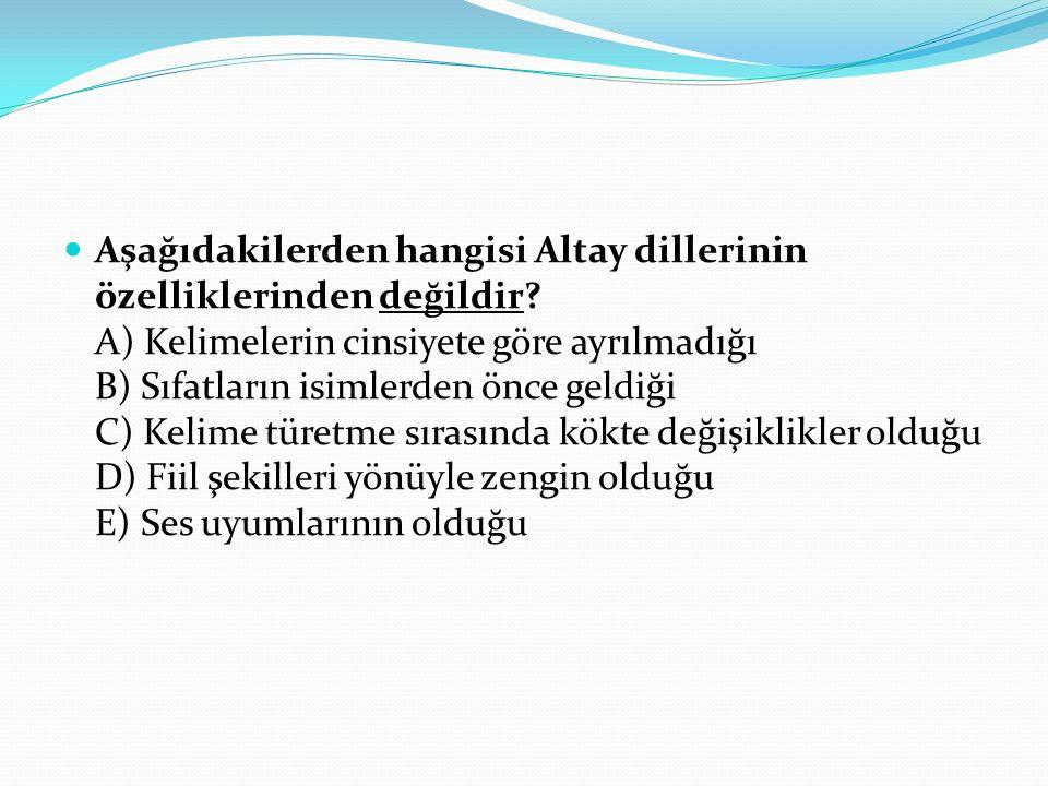 Aşağıdakilerden hangisi Altay dillerinin özelliklerinden değildir