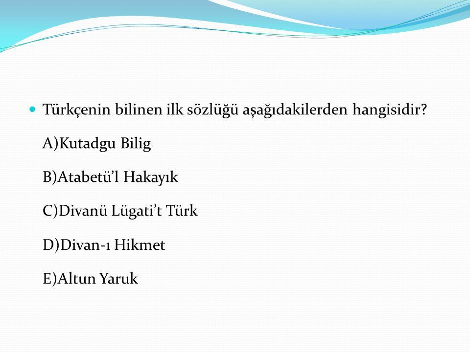 Türkçenin bilinen ilk sözlüğü aşağıdakilerden hangisidir