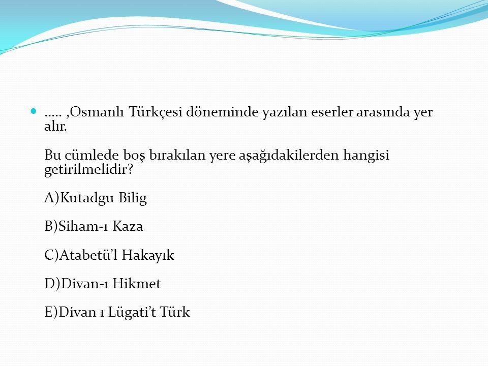 …. ,Osmanlı Türkçesi döneminde yazılan eserler arasında yer alır