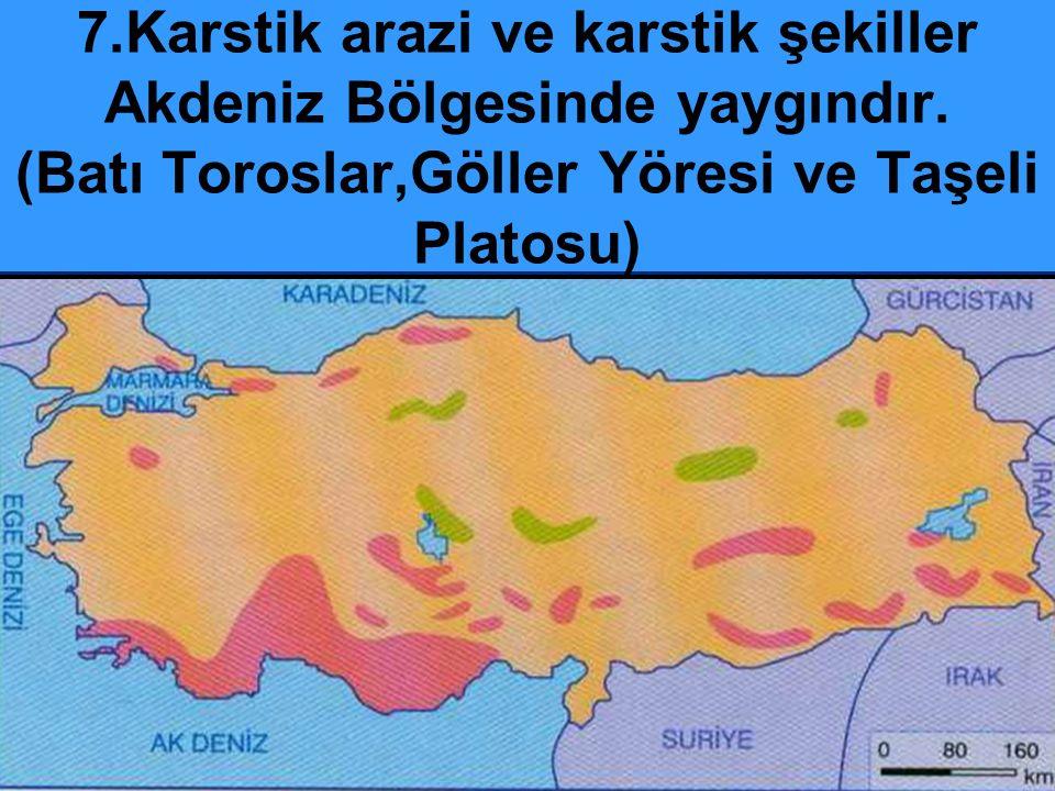 7. Karstik arazi ve karstik şekiller Akdeniz Bölgesinde yaygındır