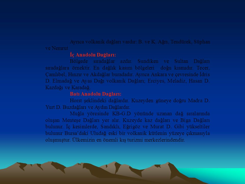 Ayrıca volkanik dağları vardır: B. ve K