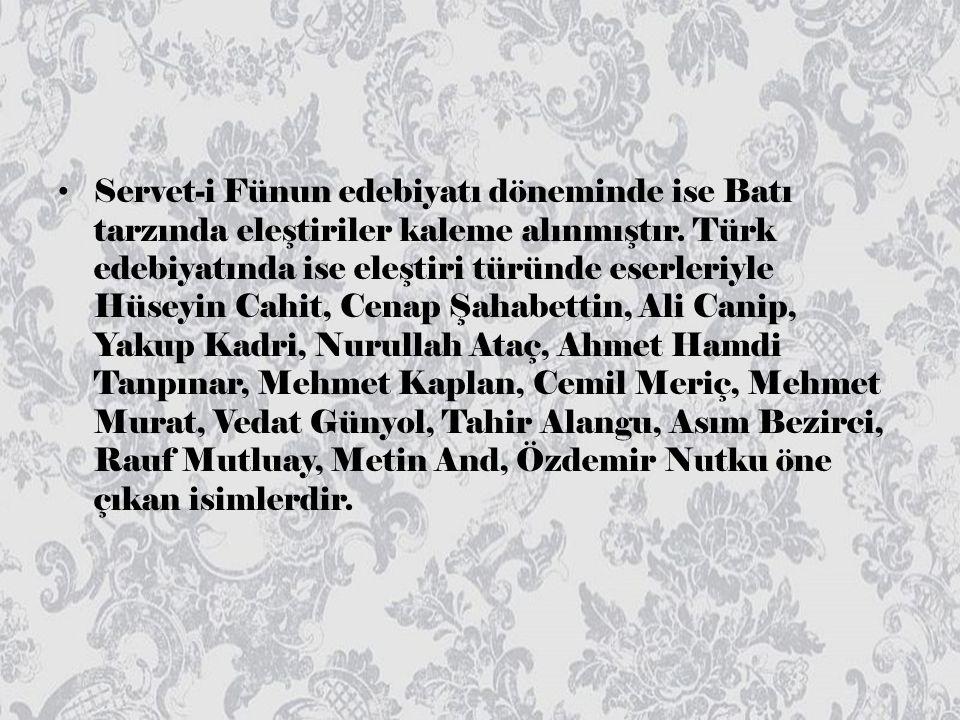 Servet-i Fünun edebiyatı döneminde ise Batı tarzında eleştiriler kaleme alınmıştır.