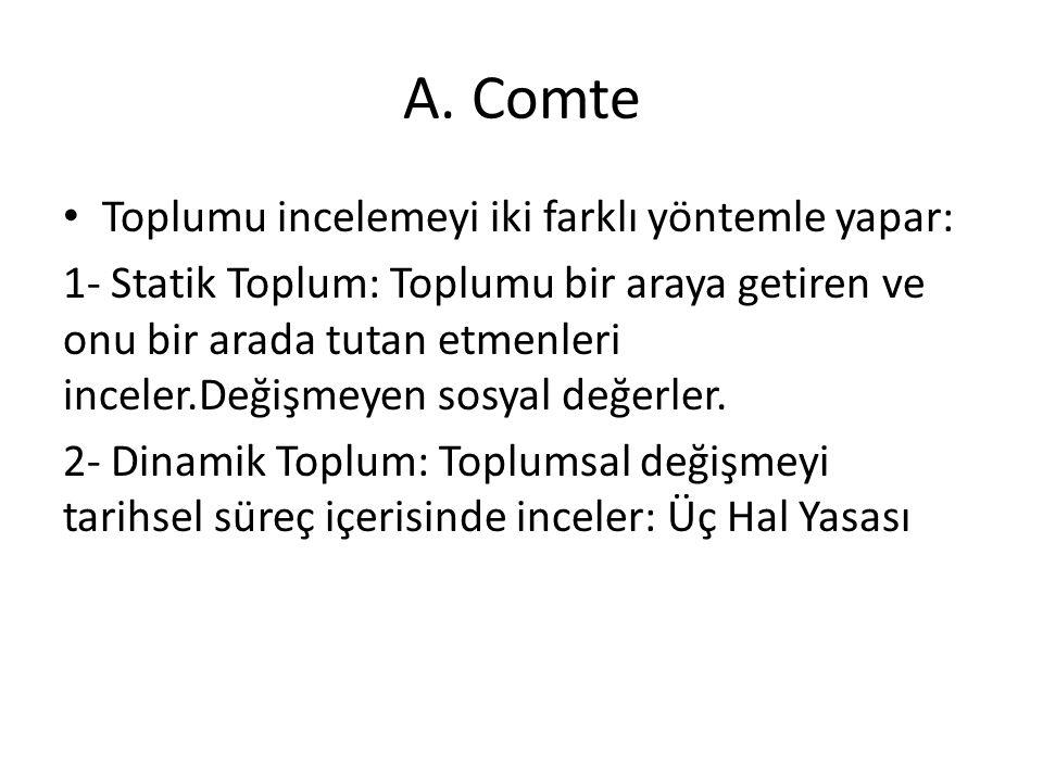 A. Comte Toplumu incelemeyi iki farklı yöntemle yapar: