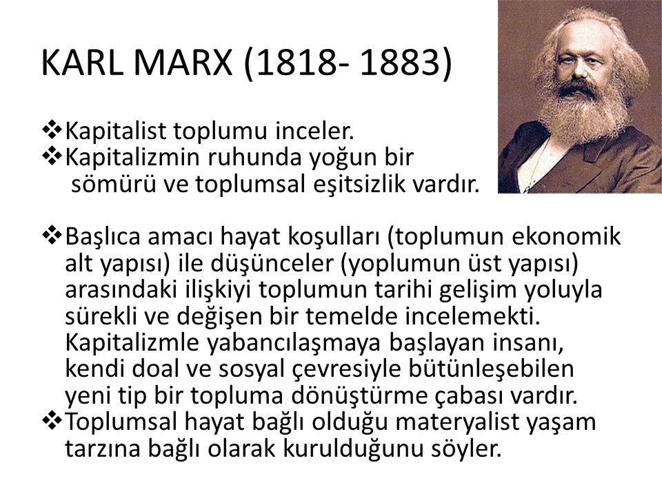 KARL MARX (1818- 1883) Kapitalist toplumu inceler.
