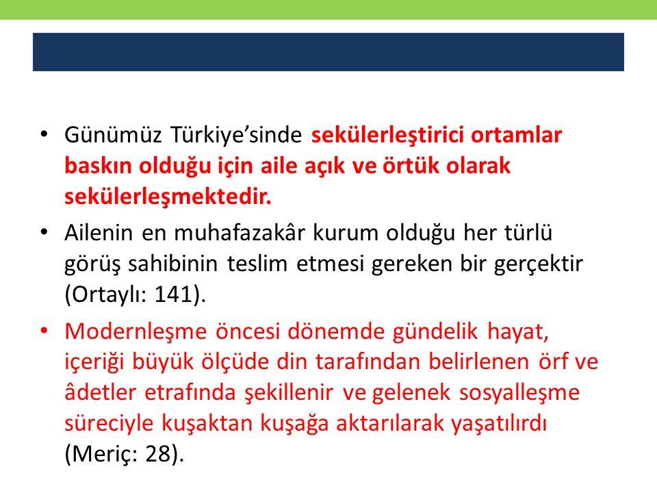 Günümüz Türkiye'sinde sekülerleştirici ortamlar baskın olduğu için aile açık ve örtük olarak sekülerleşmektedir.