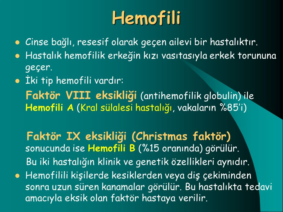 Hemofili Cinse bağlı, resesif olarak geçen ailevi bir hastalıktır.