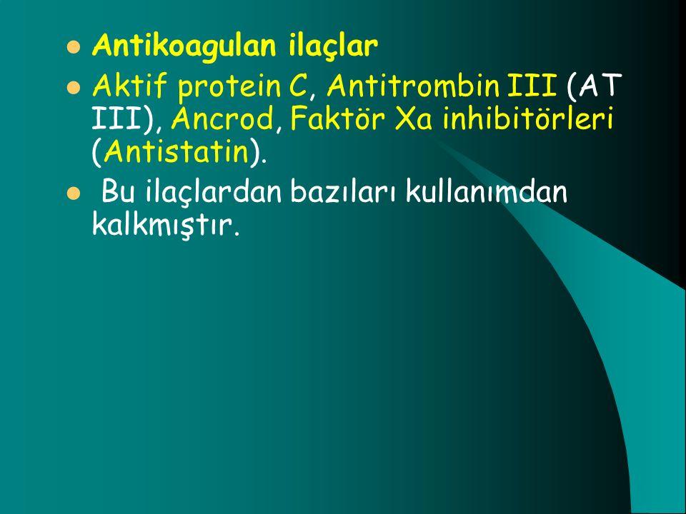Antikoagulan ilaçlar Aktif protein C, Antitrombin III (AT III), Ancrod, Faktör Xa inhibitörleri (Antistatin).
