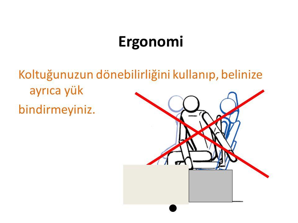 Ergonomi Koltuğunuzun dönebilirliğini kullanıp, belinize ayrıca yük
