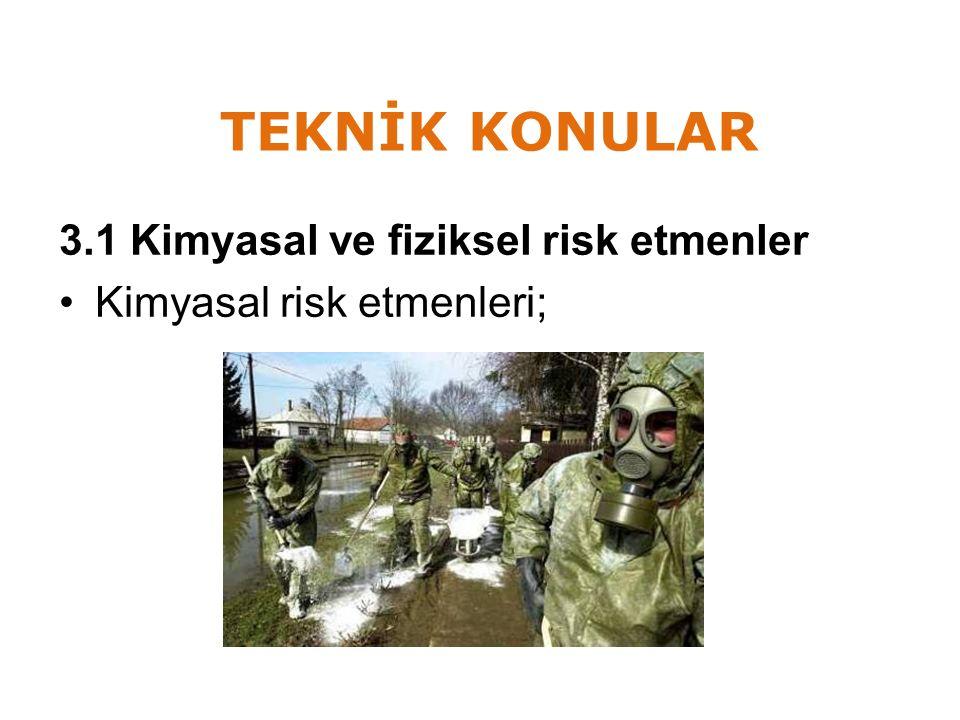 TEKNİK KONULAR 3.1 Kimyasal ve fiziksel risk etmenler