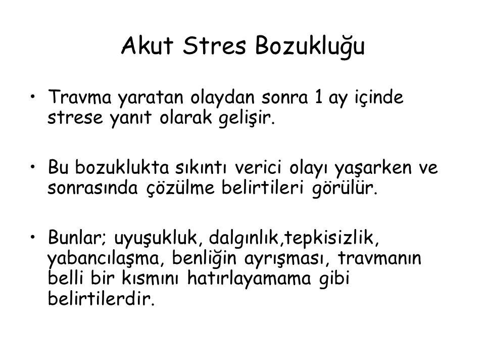 Akut Stres Bozukluğu Travma yaratan olaydan sonra 1 ay içinde strese yanıt olarak gelişir.