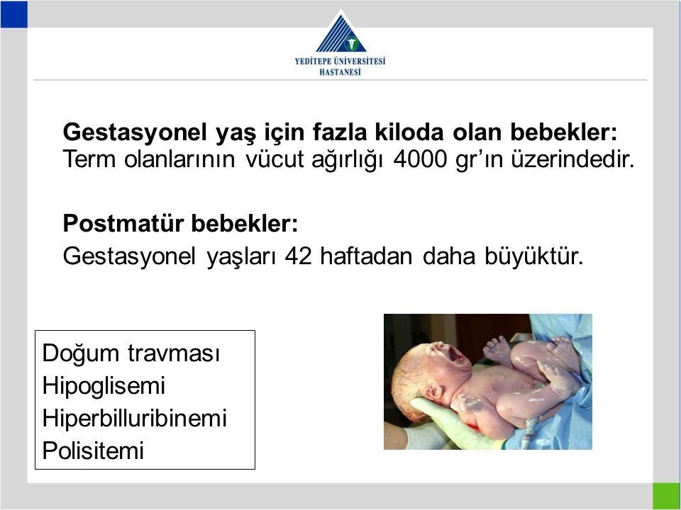 Gestasyonel yaş için fazla kiloda olan bebekler: Term olanlarının vücut ağırlığı 4000 gr'ın üzerindedir.