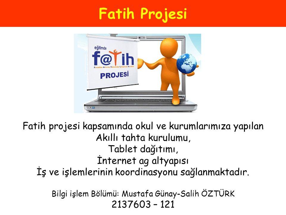 Fatih Projesi Fatih projesi kapsamında okul ve kurumlarımıza yapılan