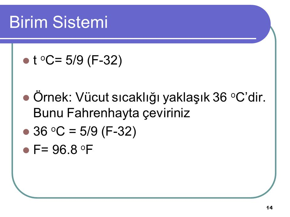 Birim Sistemi t oC= 5/9 (F-32)