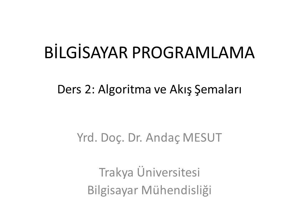 BİLGİSAYAR PROGRAMLAMA Ders 2: Algoritma ve Akış Şemaları