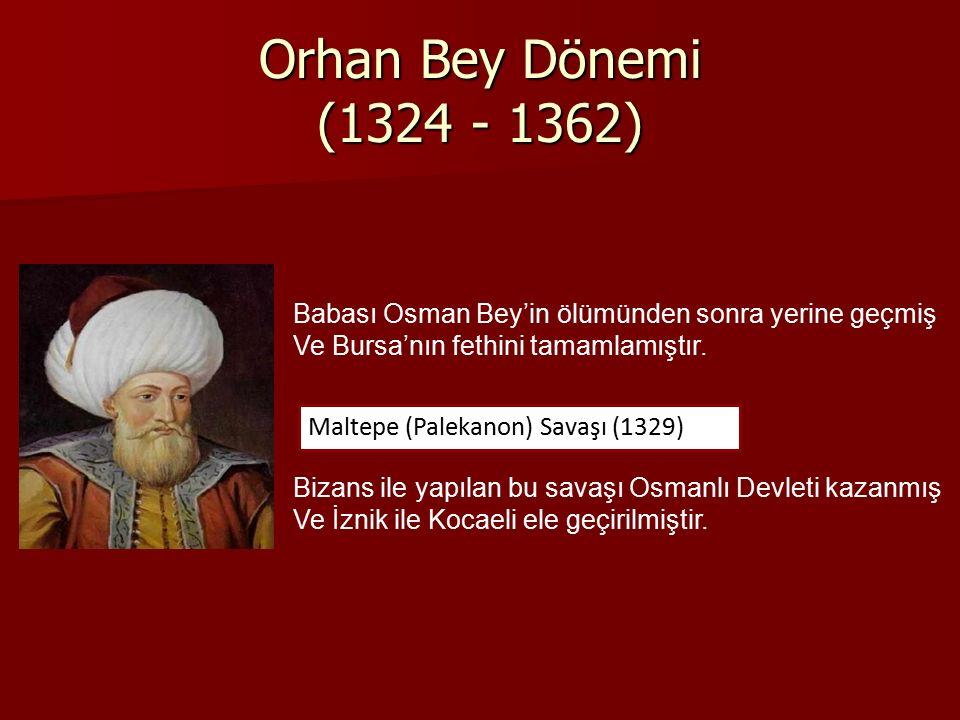 Orhan Bey Dönemi (1324 - 1362) Babası Osman Bey'in ölümünden sonra yerine geçmiş. Ve Bursa'nın fethini tamamlamıştır.