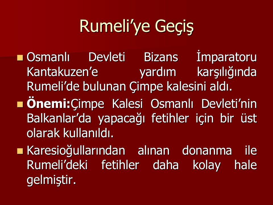 Rumeli'ye Geçiş Osmanlı Devleti Bizans İmparatoru Kantakuzen'e yardım karşılığında Rumeli'de bulunan Çimpe kalesini aldı.