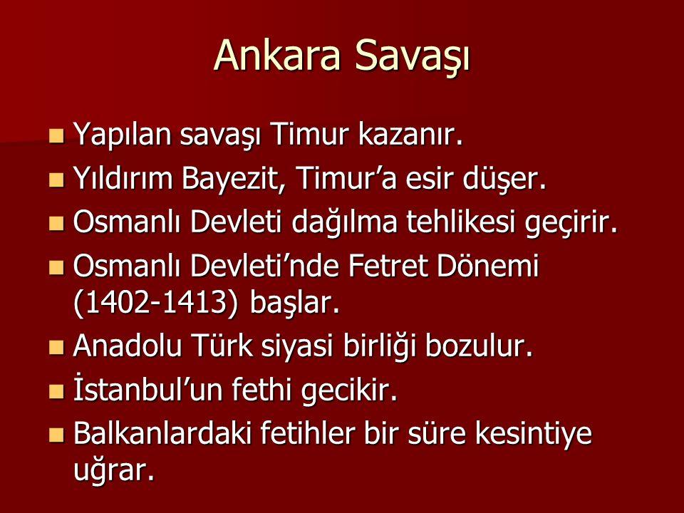 Ankara Savaşı Yapılan savaşı Timur kazanır.