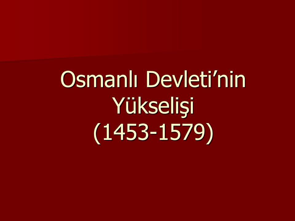 Osmanlı Devleti'nin Yükselişi (1453-1579)