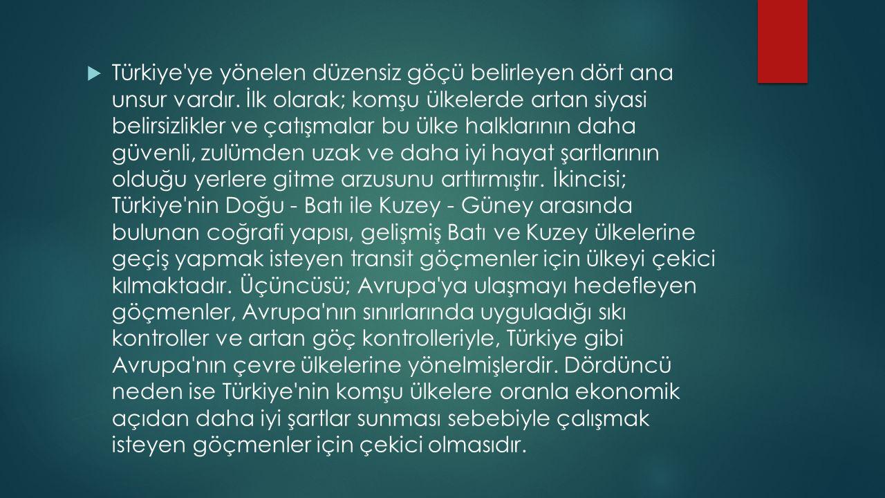 Türkiye ye yönelen düzensiz göçü belirleyen dört ana unsur vardır