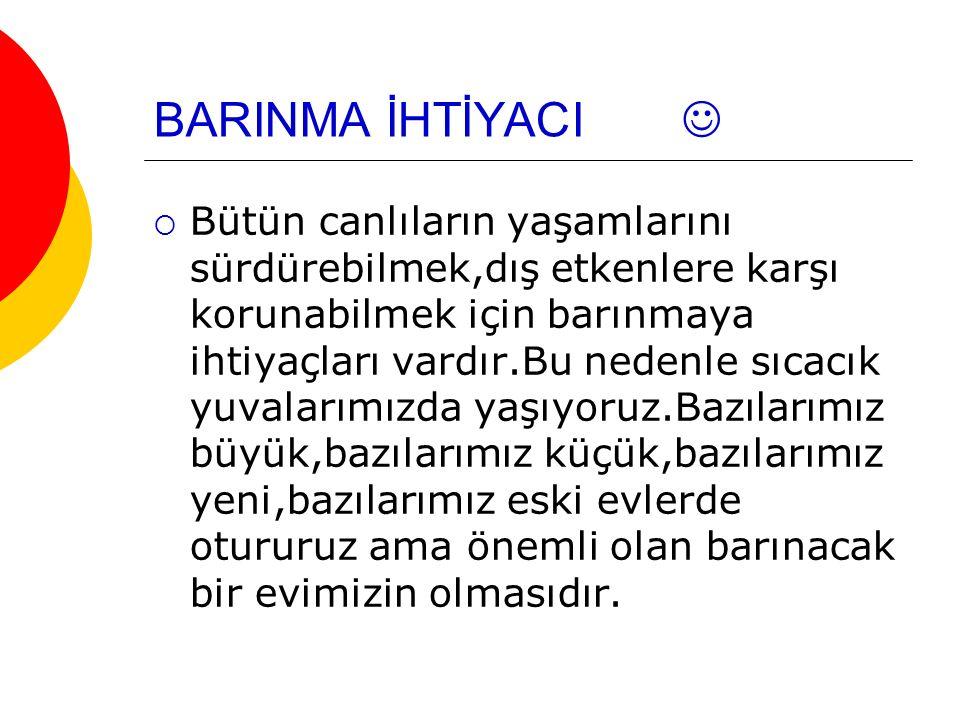 BARINMA İHTİYACI 