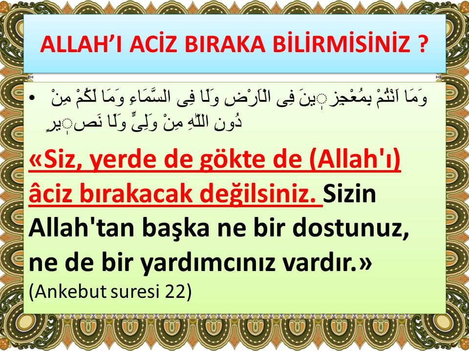 ALLAH'I ACİZ BIRAKA BİLİRMİSİNİZ