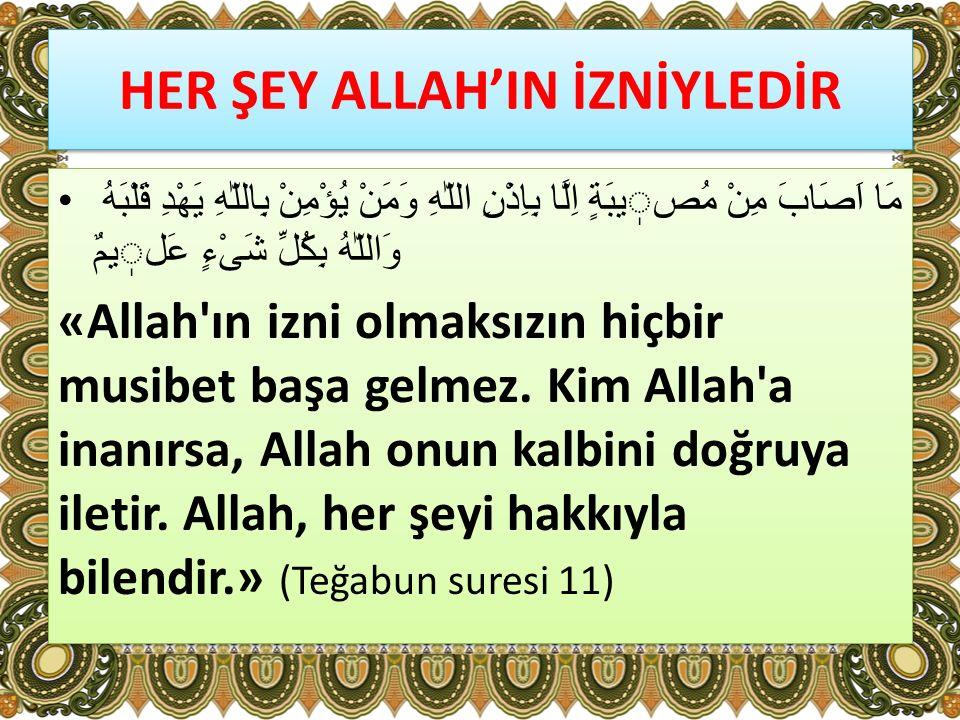 HER ŞEY ALLAH'IN İZNİYLEDİR
